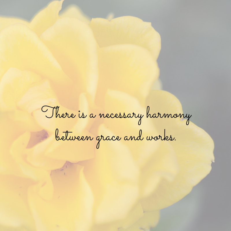 There is a necessary harmony between grace and works.